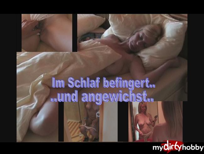 - Im Schlaf befingert und angewichst....
