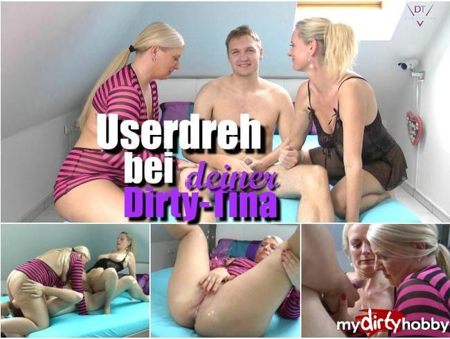 - Userdreh bei deiner Dirty-Tina