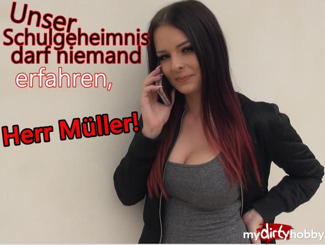 - Unser SCHULGEHEMNIS darf niemand erfahren, Herr Müller!!!