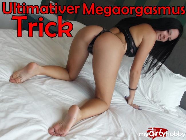 - Ultimativer Megaorgasmus Trick