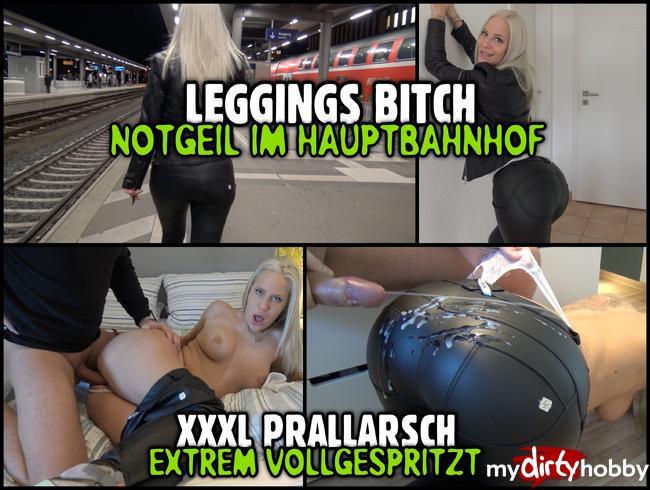- LEGGINGS BITCH im Hauptbahnhof   XXXL Prallarsch extrem vollgespritzt