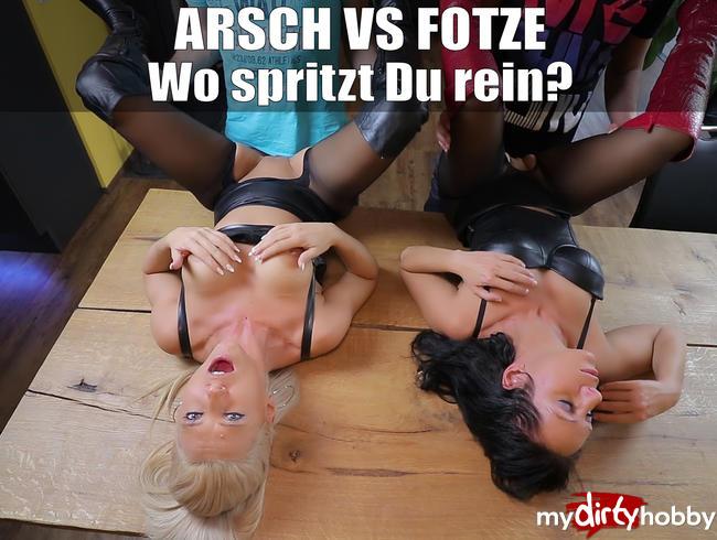 - Arsch vs. Fotze! Wo spritzt Du ab?