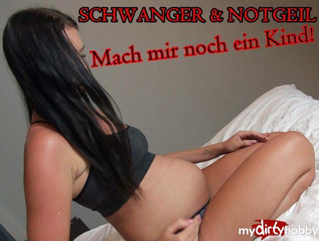 - SCHWANGER & NOTGEIL! Mach mir noch ein Kind!!!