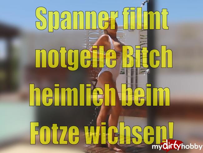- Spanner filmt notgeile Bitch heimlich beim Fotze wichsen!