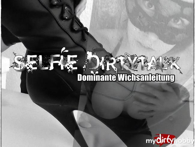 - SELFIE DIRTYTALK|Dominante Wichsanleitung