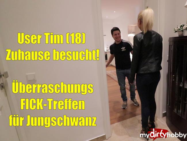 - User Tim (18) Zuhause besucht! Überraschungs-Ficktreffen!