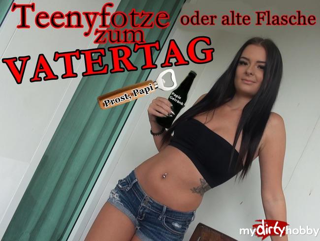 - Alte Flasche oder TEENYFOTZE zum VATERTAG?
