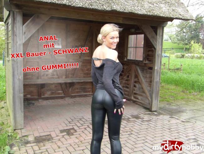 - ANAL mit XXL Bauer- SCHWANZ!!! Ohne Gummi!!!