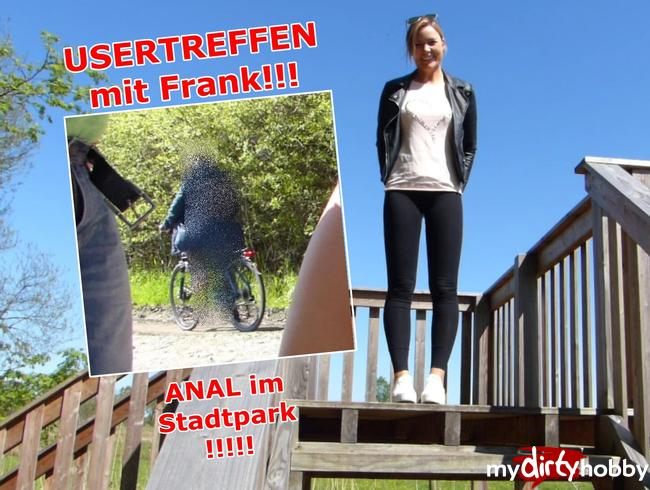 - USERTREFFEN mit Frank!!! ANAL im Stadtpark!!!!!!!