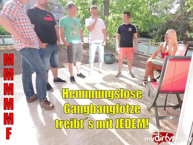 - Hemmungslose Gangbang-Fotze treibt´s mit JEDEM! MMMMMF 6-ER!!