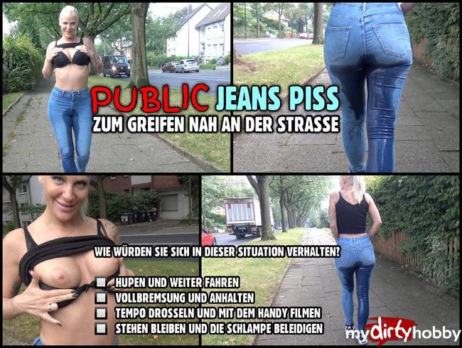 - PUBLIC JEANS PISS EXTREM   zum greifen nah an der strasse