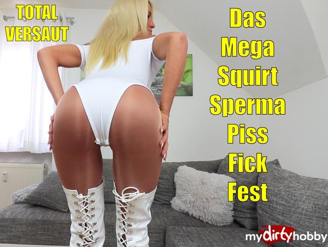 - Das Mega Squirt Sperma Piss Fick-Fest! XXXL Saftexplosionen!!!