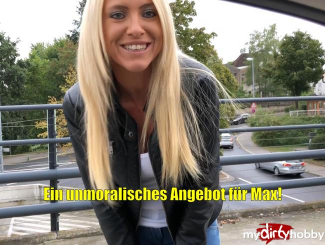 - Ein unmoralisches Angebot für Max!