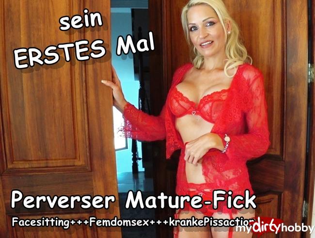 - SEIN ERSTES MAL : Perverser Mature-Fick mit Facesitting & Pissfontäne ins Maul !!!