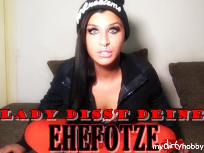 - LADY DISST DEINE EHEFOTZE!