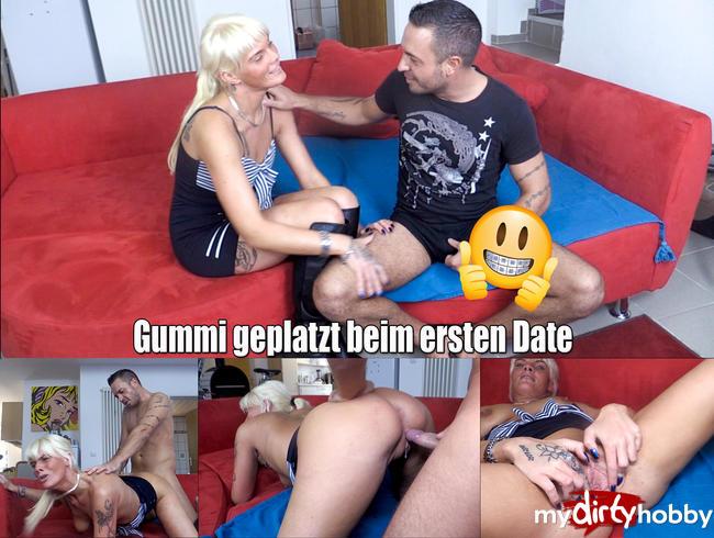 - Gummi geplatzt beim ersten Date