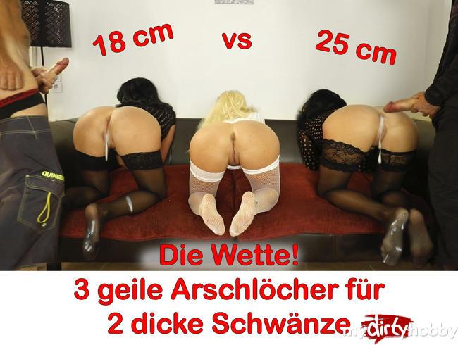 - Die Wette! 3 Ärsche für 2 dicke Schwänze (18 + 25cm)