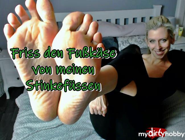 - Friss den Fußkäse von meinen Stinkefüssen