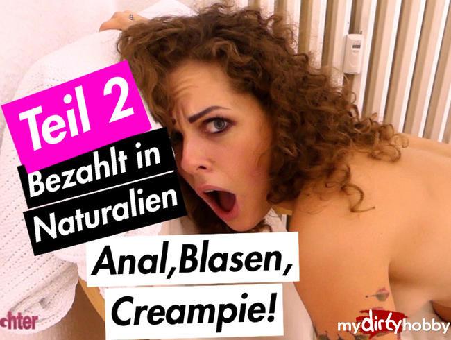 - Bezahlt in Naturalien! Anal, Blasen, Creampie -TEIL2-