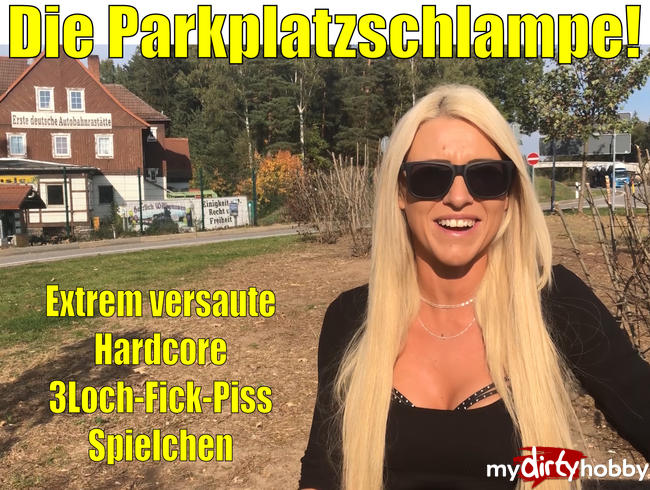 - Die Parkplatz Schlampe | Versaute Hardcore 3Loch-Fick-Piss-Spielchen!