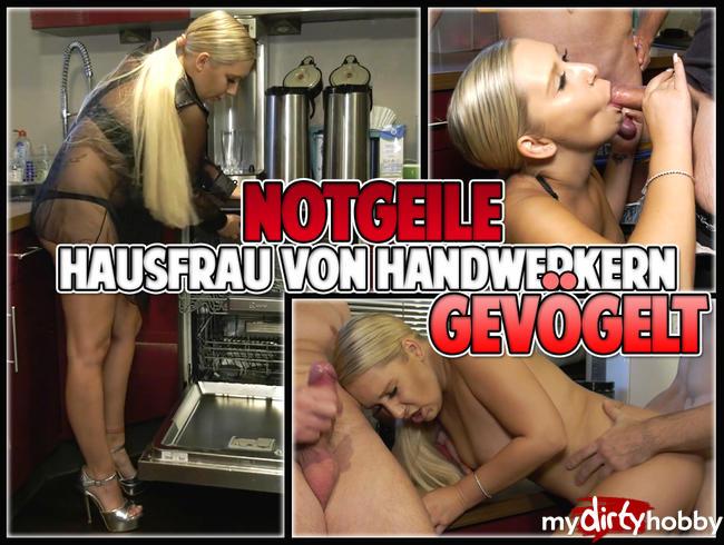 - Notgeile Hausfrau von Handwerkern GEVÖGELT