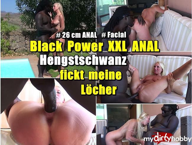 - Black Power XXL ANAL- Hengstschwanz fickt meine Löcher