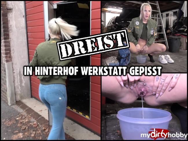 - DREIST GEPISST   Mitten in eine fremde Hinterhof Werkstatt