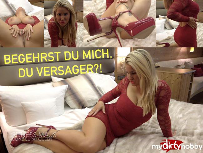 - BEGEHRST DU MICH, DU VERSAGER?!