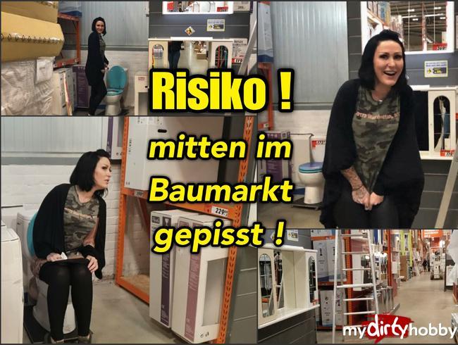 - RISIKO - mitten im Baumarkt gepisst