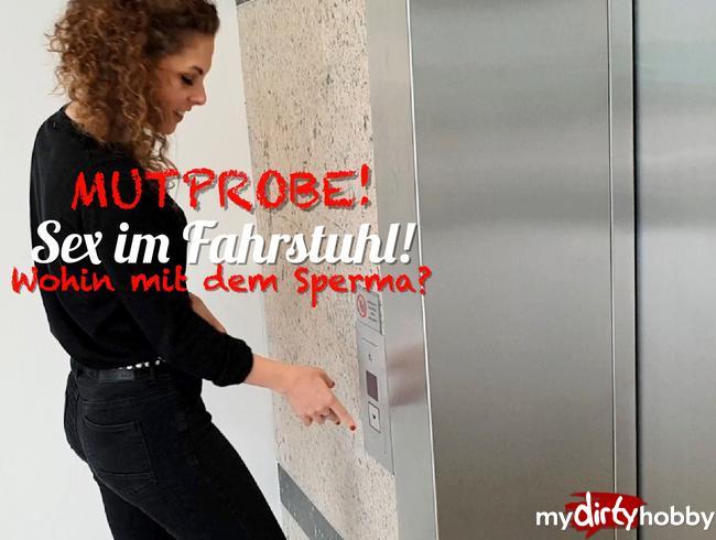 - MUTPROBE! Sex im Fahrstuhl!Wohin mit dem Sperma?