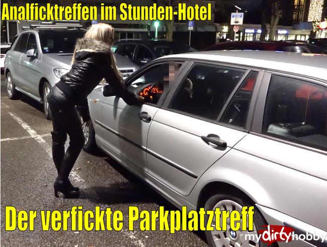 - Der verfickte Parkplatztreff   Analfick im Stundenhotel!