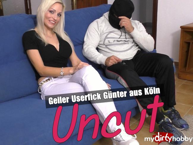 - GEILER USERFICK MIT GÜNTER AUS KÖLN- UNCUT + MEGASPERMADUSCHE !!
