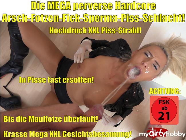 - Die MEGA perverse Hardcore Arsch-Fotzen-Fick-Sperma-Piss-Schlacht! XXL Saftfontänen!