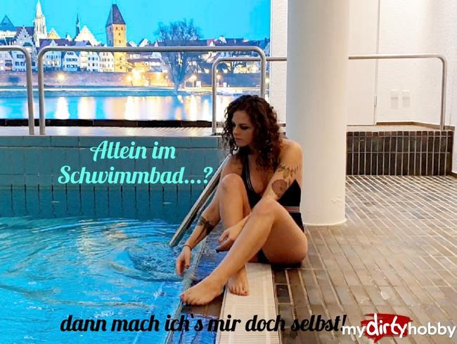 - Allein im Schwimbad...? Dann mach ich`s mir doch selbst!