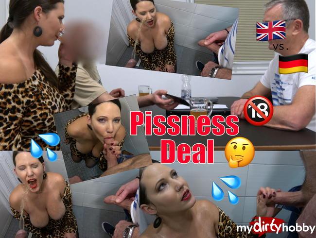 - Der Pissness-Deal!