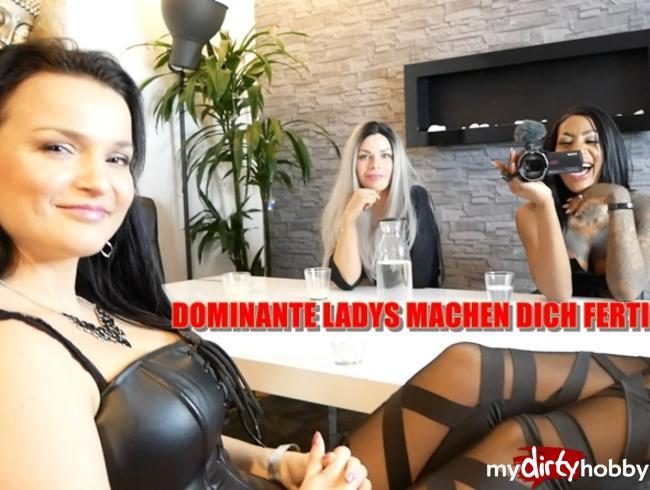 - DOMINANTE LADYS MACHEN DICH FERTIG