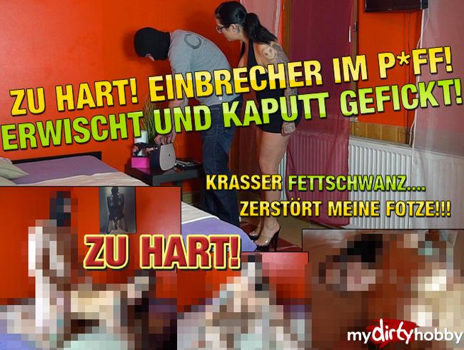 - ZU HART! Einbrecher im P*FF! Erwischt und Kaputt Gefickt!