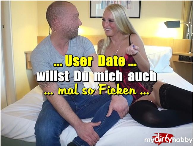 - User Date - willst Du mich auch mal so FICKEN ?