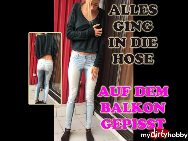 - Ups Auf dem Balkon gepisst - Wieder in der gleichen Jeans ....