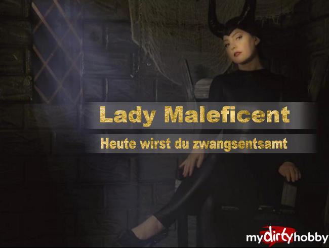 - Lady Maleficent - Heute wirst du zwangsentsamt..